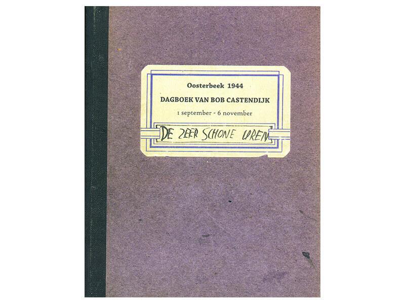 Oosterbeek 1944 - Dagboek van Bob Castendijk - De zeer schone uren